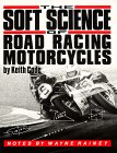 The Soft Science of Roadracing Motorcycles by Keith Code book